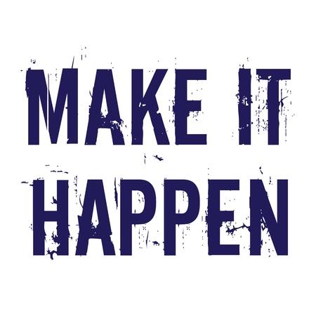 Fa in modo che succeda. Tipografia grunged lettering motivazione e citazione di ispirazione.