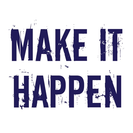Make it happen. Typography grunged lettering motivation and inspiration quote.