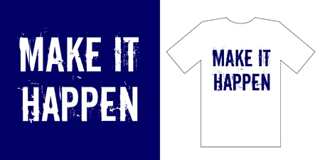 Make it happen. Typography grunged lettering motivation and inspiration quote simple t shirt mockup. Illustration