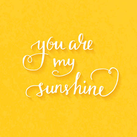 sunshine: You are my sunshine Hand drawn typography poster. Romantic quote for valentines day card or save the date card. Inspirational vector typography.