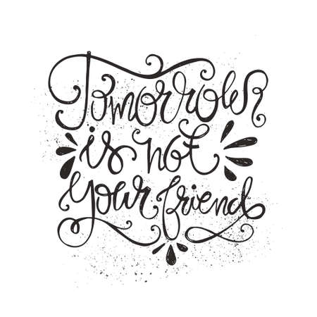 home decor: Black and white handdrawn quote - Tomorrow is not your friend. Vector rough hand drawn typography concept. Perfect for t-shirt design or as a home decor poster.