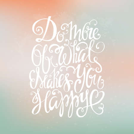 inspiration: Handdrawn inspirational and encouraging quote. Vector isolated typography design element for greeting cards, posters and print invitations. Do more of what makes you happy.
