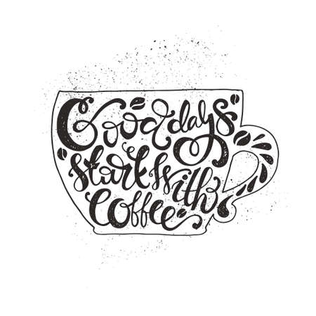 encouraging: isolated typography design. Hand drawn inspirational and encouraging quote - Good days start with coffee.