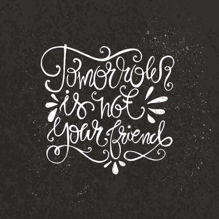 home decor: Tomorrow is not your friend - hand drawn typography concept. Vintage motivational hand drawn lettering. Perfect for t-shirt design or as a home decor poster.