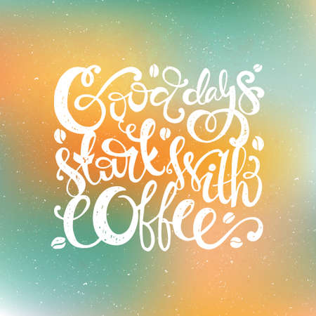 encouraging: Hand drawn inspirational and encouraging quote - Good days start with coffee.