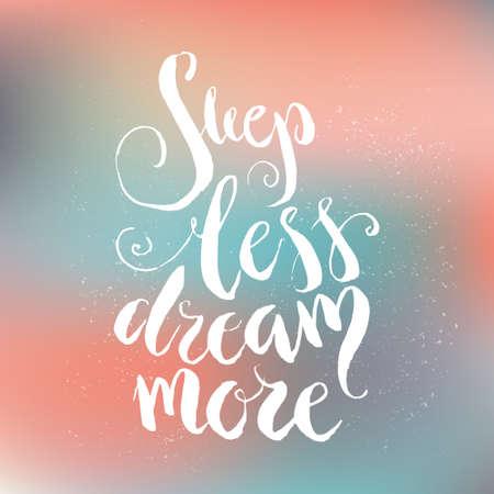 inspiración: Menos del sueño Sueño Más - letras dibujado a mano única. Gran diseño para el estreno de una casa del cartel. Cita inspirada. Vectores