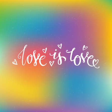 Rpugh handdrawn quote on blured background -Love is Love with hearts around. Gay and Lesbian design element. Gay pride. Vector lettering for t-shirts, wedding invitations, posters.