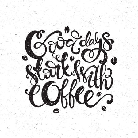 whote: Handdrawn inspirational and encouraging quote - Good days start with coffee. Vector isolated typography design. Black on whote. Illustration