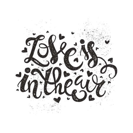 encouraging: Inspirational and encouraging quote - Love is in the air. Vector hand lettering. Perfect wedding element or save the date card design.
