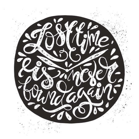 whote: lost time is never found again - hand drawn lettering. Vector black and whote typography design with real texture isolated on white background. Illustration