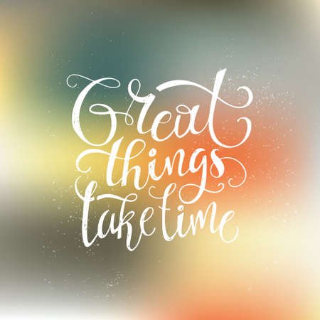 inspiration: Great things take time - inspirational quote. Vector art. Unique design element for housewarming poster or banner. Illustration