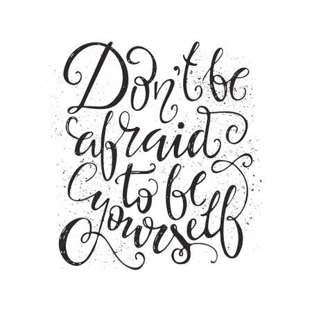 Dont be afraid to be yourself - perfect handdrawn lettering. Vector art. Unique design element for housewarming poster or banner.