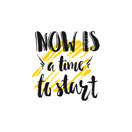BANNER DESIGN: Unique handdrawn quote - Now is a time to start. Vector art. Perfect design element for housewarming poster or motivational banner.