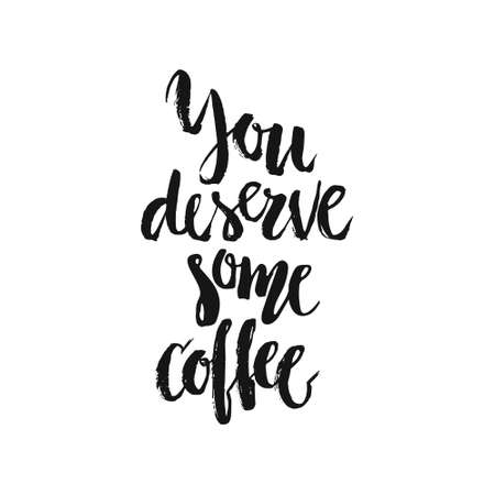deserve: You deserve some coffee - perfect handdrawn poster for coffee bar or restaurant.