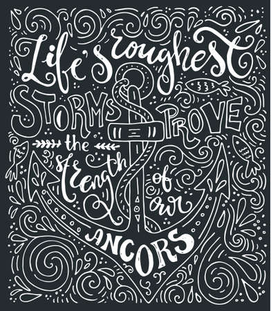 motivational: Handdrawn lettering - lifes roughest storms prove the strength of our anchors. Artistic lettering poster. Illustration