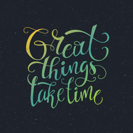 motivational: Great things take time - perfect handdrawn lettering. Vector art. Unique design element for housewarming poster or banner.