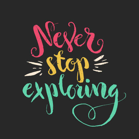 mindful: Never stop exploring - unique handdrawn lettering. Great design for housewarming poster. Inspirational quote.