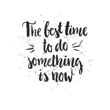 Unique handdrawn quote - the best time to do something is now. Housewarming poster. Motivational and inspirational poster.