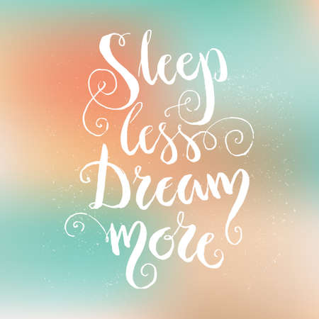 mindful: Sleep less dream more - inspirational quote. Poster design made in vector. Handdrawn lettering. Illustration