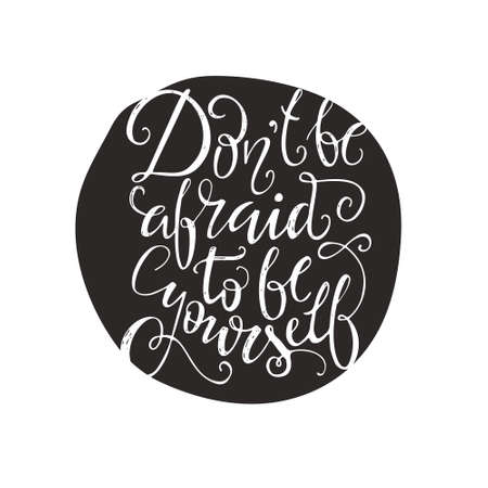 housewarming: Dont be afraid to be yourself - unique typography poster. Vector art. Perfect design element for housewarming poster or motivational banner.