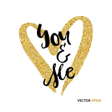 Hand lettering art piece you and me with heart made of gold glitter on the background. Vector design element for valentines day, save the date, wedding stationary. Vector gold series.