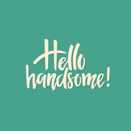 say hello: Hand drawn lettering Hello Handsome. Handwritten script sign or slogan. Vector art. Perfect design element for banner, flyer, postcard or poster.