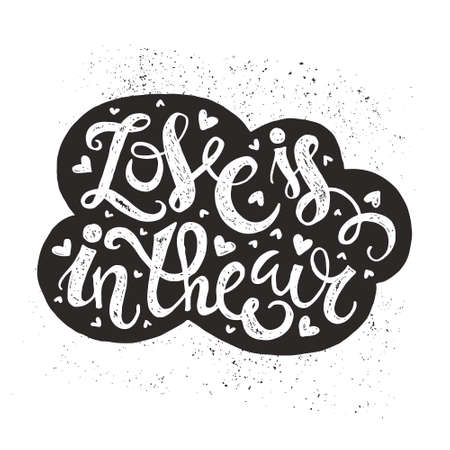 mindful: Black and white quote - Love is in the air - in the cloud with hearts. Hand drawn typography. Vector lettering.