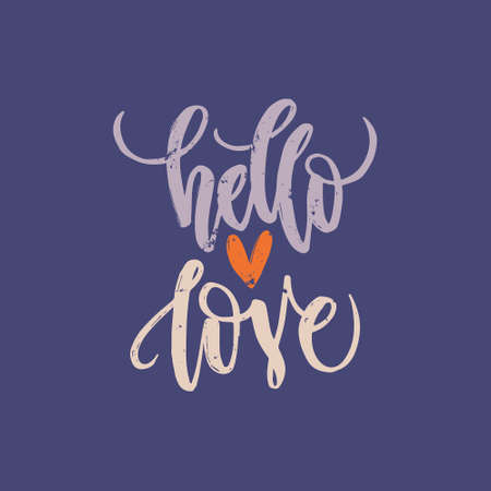 phrases: Unique lettering poster with a phrase Hello Love and heart shape. Vector art. Trendy handwritten illustration for t-shirt design, notebook cover, housewarming poster. Illustration