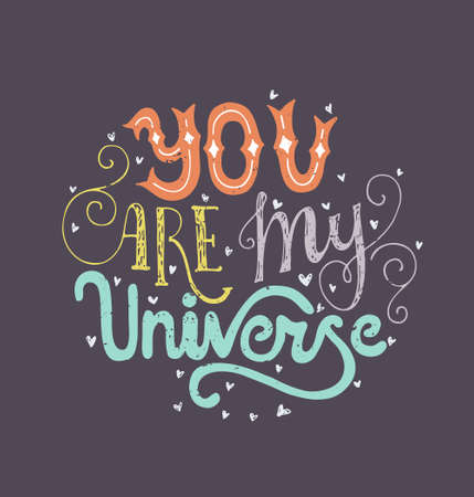wisdom: You Are My Universe - romantic vector typography. Lettering made by hand. Handdrawn illustration for postcard, save the date card, romantic housewarming poster.