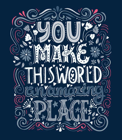 You make this world an amazing place - unique handdrawn lettering. Romantic design element for valentines day, save the date card, poster or apparel design. Ilustração