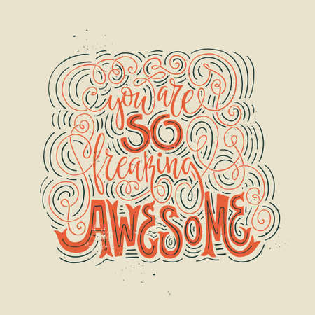 freaking: You are so freaking awesome - hand drawn lettering. Vector art. Handwritten script sign or slogan - perfect design element for banner, flyer, postcard or poster.