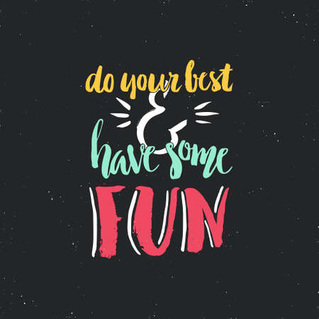 do: Do your best and have some fun - handdrawn ink lettering converted into vector illustration, all texture and hand drawn quality preserved. Typography for apparel design.