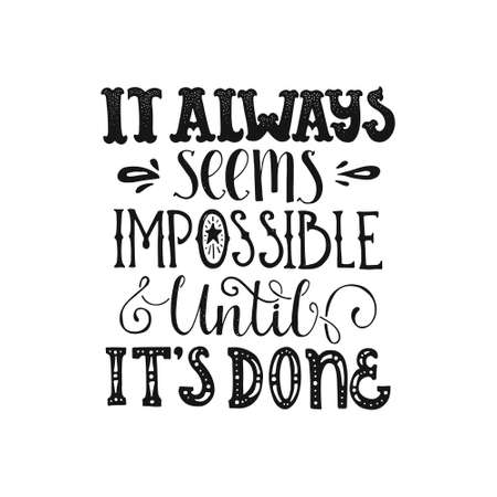 Handdrawn lettering of a phrase It Always Seems Impossible Until Its Done. Unique typography for poster or apparel design. Inspirational quote.