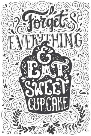 cupcakes: Handdrawn lettering poster with cupcake and saying - Forget everything and eat sweet cupcake. Handdrawn art poster. Vector lettering. Illustration