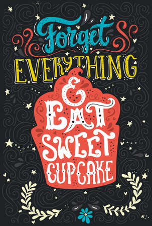 dessert: Handdrawn lettering poster with cupcake and saying - Forget everything and eat sweet cupcake. Vector art illustration. Perfect poster for coffee shop or design element for dessert menu of the restaurant. Apparel design.