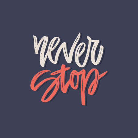 unique concept: Handdrawn lettering of a phrase Never Stop. Unique typography poster or apparel design. Motivational t-shirt design. Vector art isolated on background. Inspirational quote.