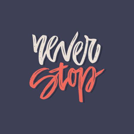 lettrage Handdrawn d'une phrase Never Stop. Affiche de la typographie unique ou de la conception de vêtements. Motivation conception t-shirt. Vector art isolé sur fond. Citation inspirée. Vecteurs