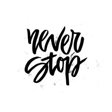 Handdrawn belettering van een frase Never Stop. Unieke typografie poster of kleding design. Motieven t-shirt design. Vector art geïsoleerd op achtergrond. Inspirational citaat.