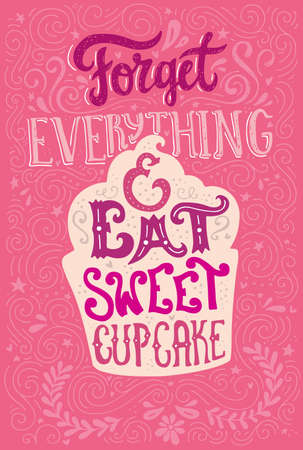 cupcake illustration: Handdrawn lettering poster with cupcake and saying - Forget everything and eat sweet cupcake. Vector art illustration. Perfect poster for coffee shop or design element for dessert menu of the restaurant. Apparel design.