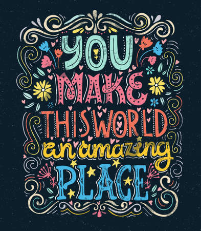this: You make this world an amazing place - unique handdrawn lettering. Romantic design element for valentines day, save the date card, poster or apparel design. Illustration