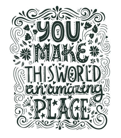 this: Unique handdrawn lettering with swirls - You make this world an amazing place. Romantic design element for valentines day, save the date card, poster or apparel design.