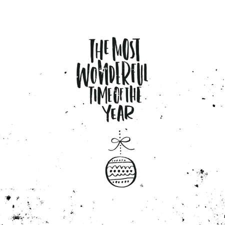 time of the year: Unique design for Christmas card with Christmas ball and phrase the most wonderful time of the year. Illustration