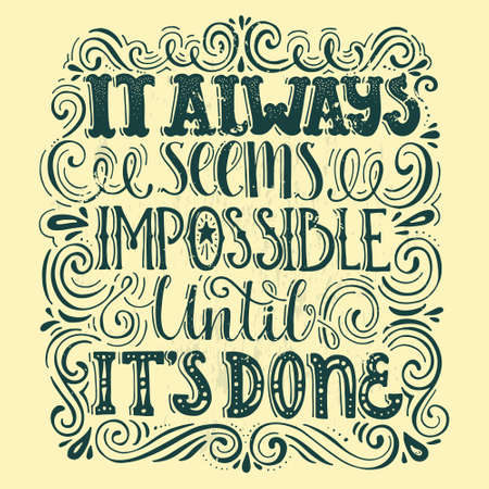 Inspirational quote It Always Seems Impossible Until Its Done. Handdrawn lettering. Unique typography for poster or apparel design with swirls. Vector art.