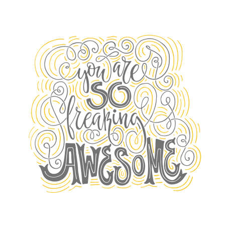 freaking: You are so freaking awesome - hand drawn lettering. art. script sign or slogan - perfect design element for  postcard or poster.