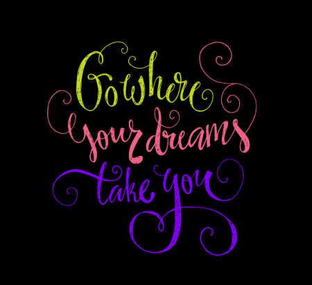 Go where your dreams take you - inspirational quote. Unique design for t-shirt or apparel. Shirt print.