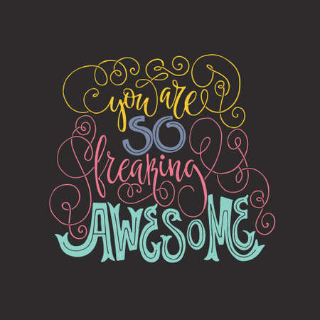 You are so freaking awesome - drawn lettering. art. script sign or slogan - perfect design element for  postcard or poster. Illustration