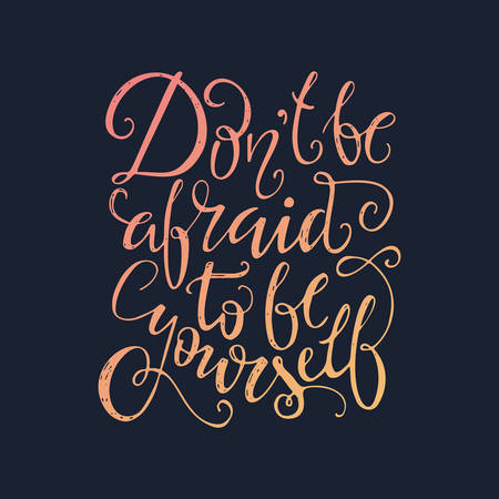 Dont be afraid to be yourself - unique typography poster. Vector art. Unique design element for housewarming poster or banner.