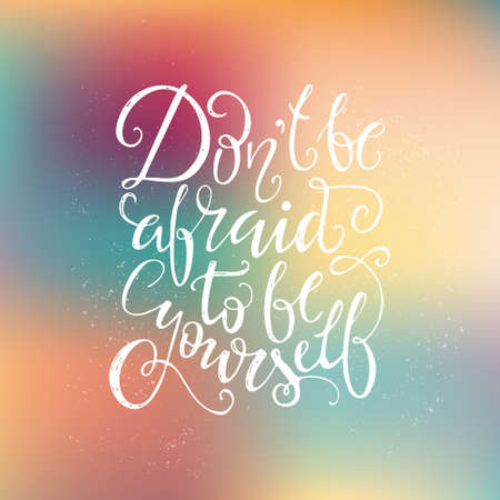 Dont be afraid to be yourself - inspirational quote. Vector art. Unique design element for housewarming poster or banner. Illustration