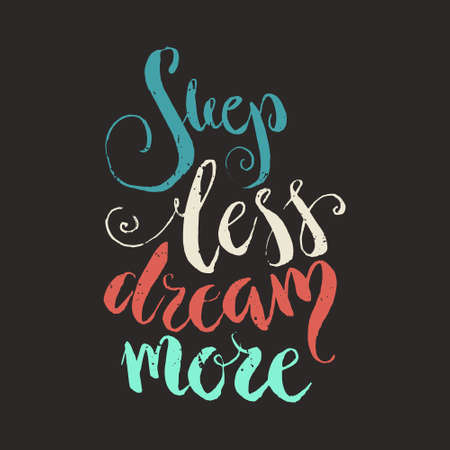 Sleep Less Dream More - inspirational quote. Poster design made in vector. Handdrawn lettering.