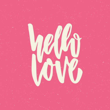 cover art: Unique hand lettering poster with a phrase Hello Love. Vector art. Trendy handwritten illustration isolated on background - perfect for cover, poster or apparel design.